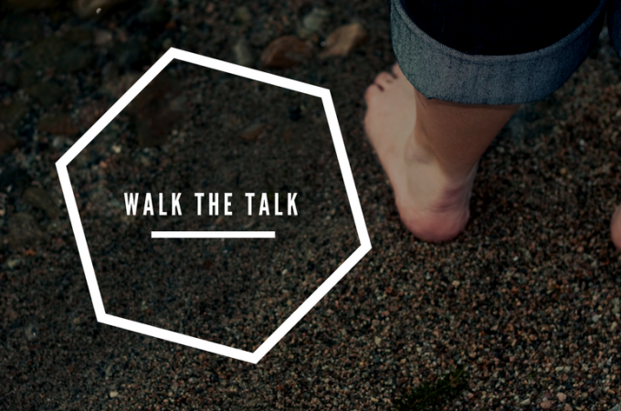 Walk the Talk – Practicing the Principles You Preach