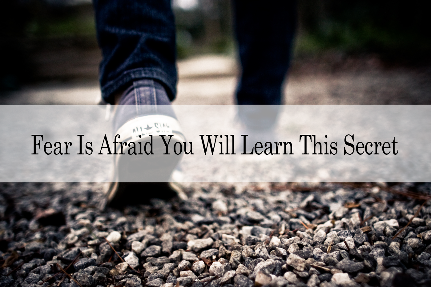 Fear Is Afraid You Will Learn This Secret